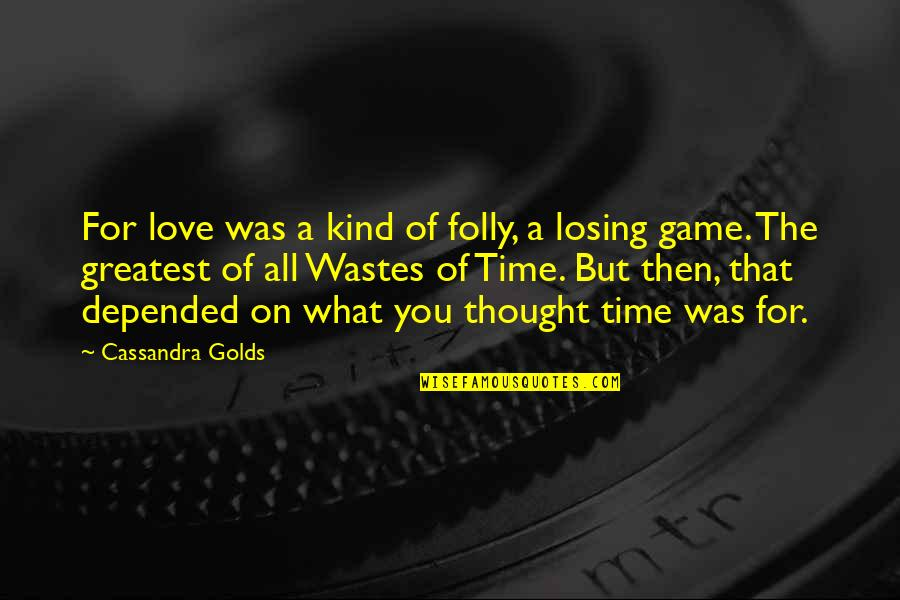 Workload Quotes By Cassandra Golds: For love was a kind of folly, a