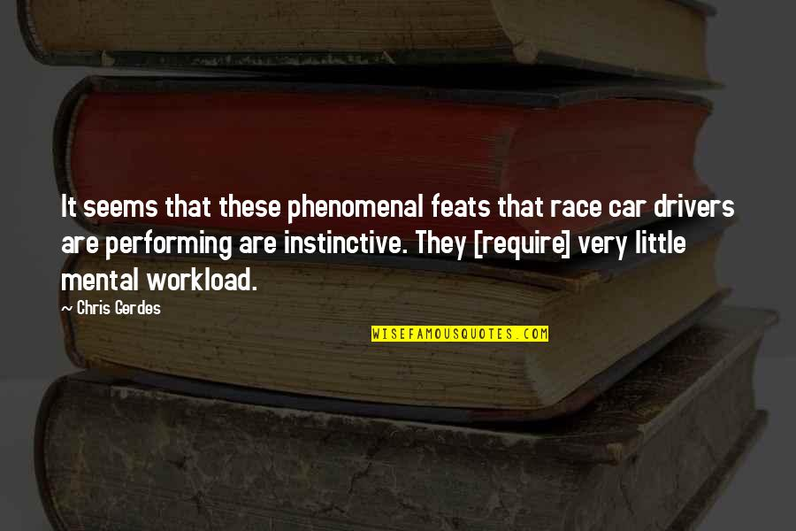 Workload Quotes By Chris Gerdes: It seems that these phenomenal feats that race