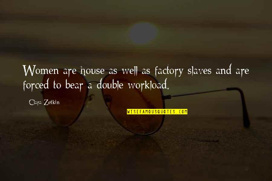 Workload Quotes By Clara Zetkin: Women are house as well as factory slaves