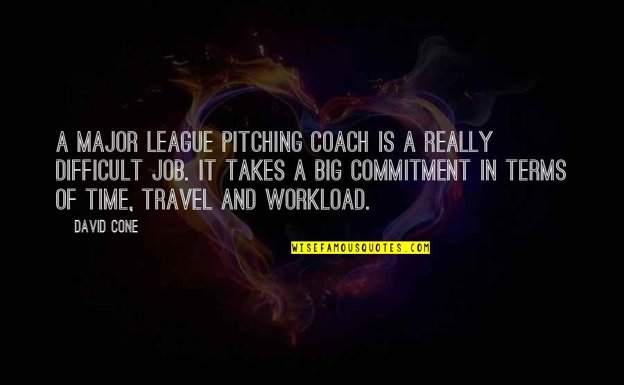Workload Quotes By David Cone: A major league pitching coach is a really