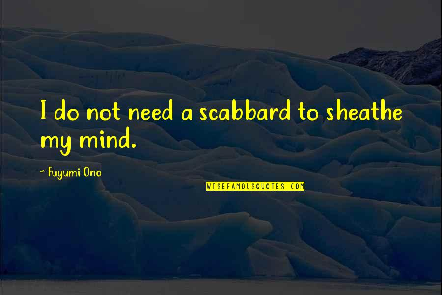 Workload Quotes By Fuyumi Ono: I do not need a scabbard to sheathe