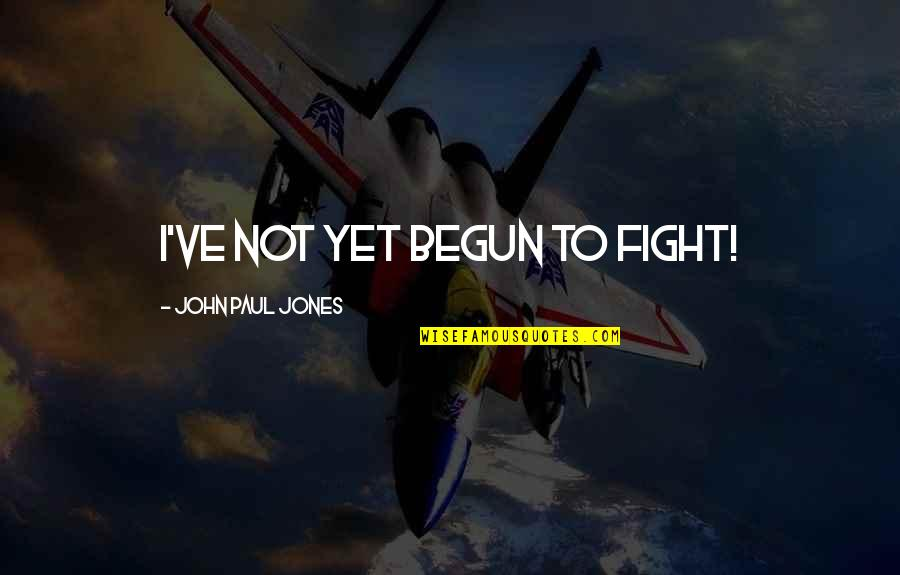 Workload Quotes By John Paul Jones: I've not yet begun to fight!