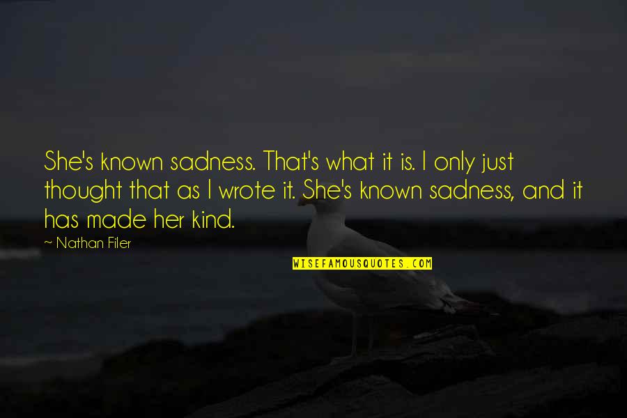 Workload Quotes By Nathan Filer: She's known sadness. That's what it is. I