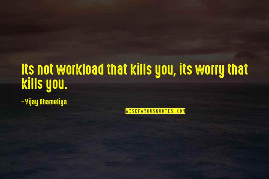 Workload Quotes By Vijay Dhameliya: Its not workload that kills you, its worry