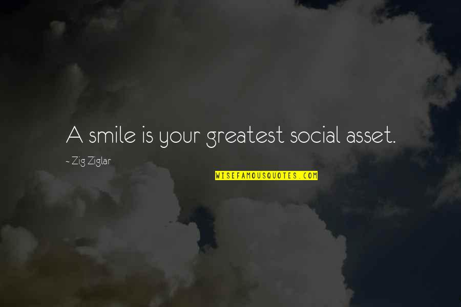 Workload Quotes By Zig Ziglar: A smile is your greatest social asset.