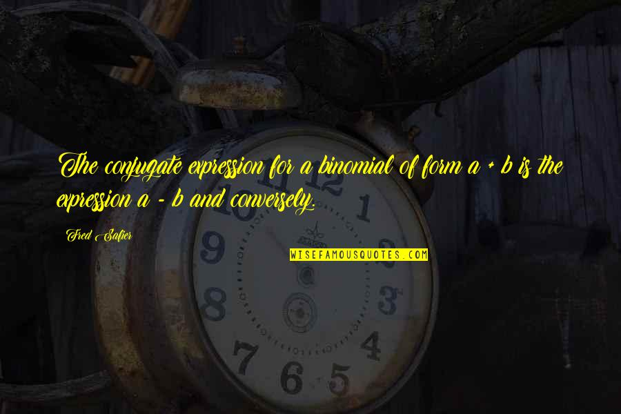 Workout Therapy Quotes By Fred Safier: The conjugate expression for a binomial of form