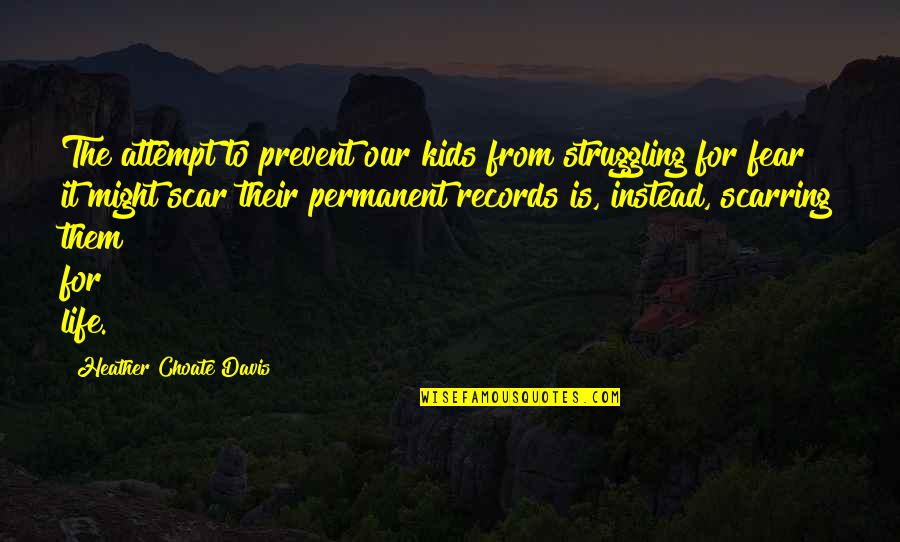 Workout Therapy Quotes By Heather Choate Davis: The attempt to prevent our kids from struggling