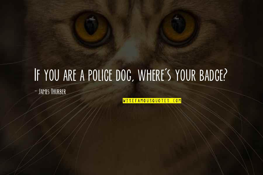 Workout Therapy Quotes By James Thurber: If you are a police dog, where's your