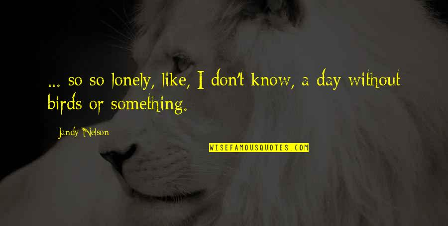 Workout Therapy Quotes By Jandy Nelson: ... so so lonely, like, I don't know,