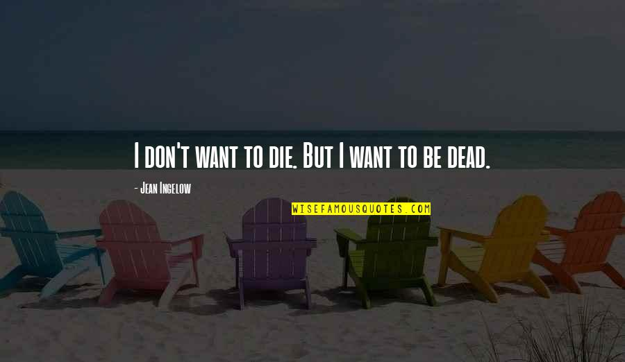 Workout Therapy Quotes By Jean Ingelow: I don't want to die. But I want