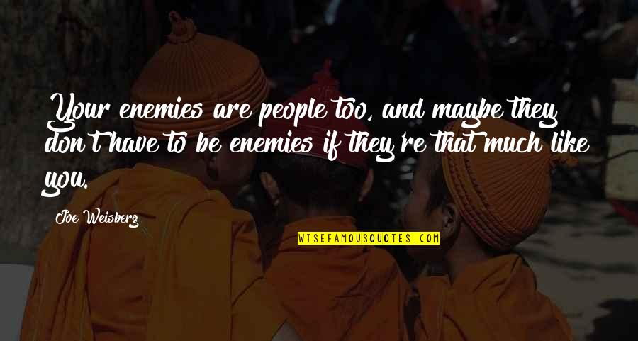 Workout Therapy Quotes By Joe Weisberg: Your enemies are people too, and maybe they
