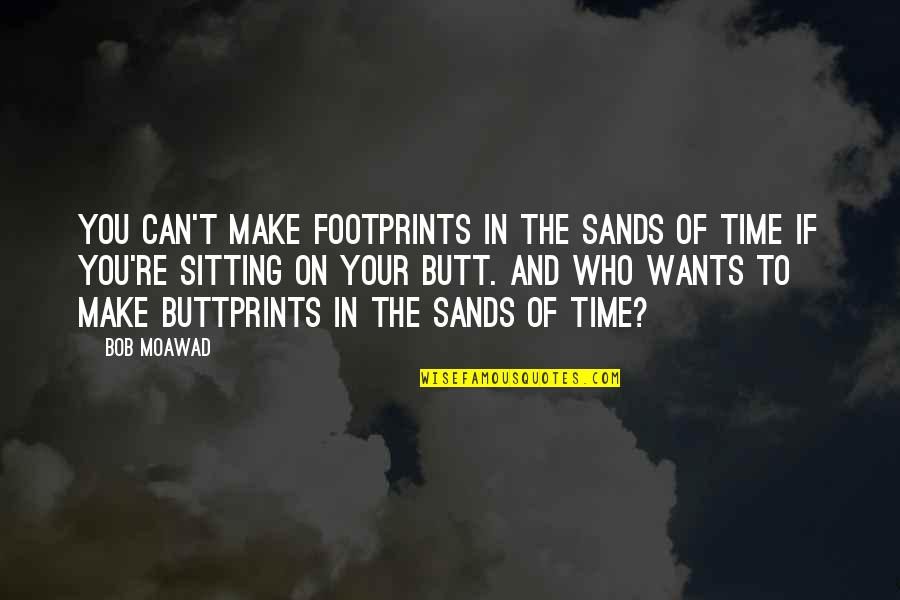 World Aids Day Quotes By Bob Moawad: You can't make footprints in the sands of