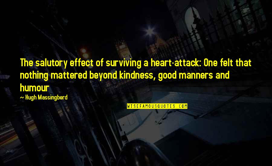 World Aids Day Quotes By Hugh Massingberd: The salutory effect of surviving a heart-attack: One