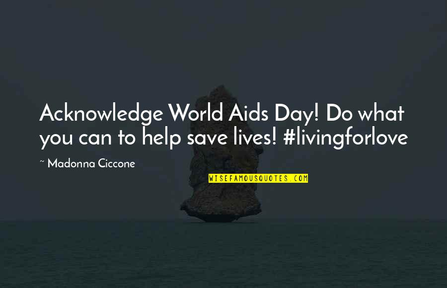 World Aids Day Quotes By Madonna Ciccone: Acknowledge World Aids Day! Do what you can