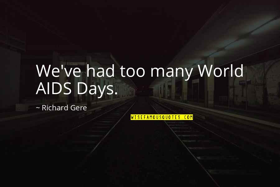 World Aids Day Quotes By Richard Gere: We've had too many World AIDS Days.