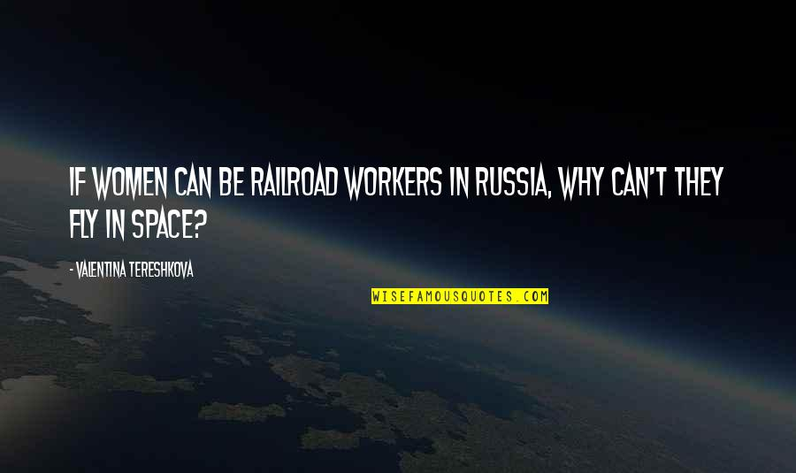 World Aids Day Quotes By Valentina Tereshkova: If women can be railroad workers in Russia,