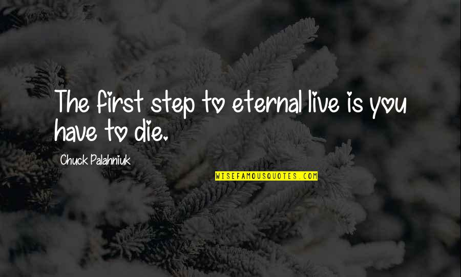 World Aids Day Sayings Quotes By Chuck Palahniuk: The first step to eternal live is you