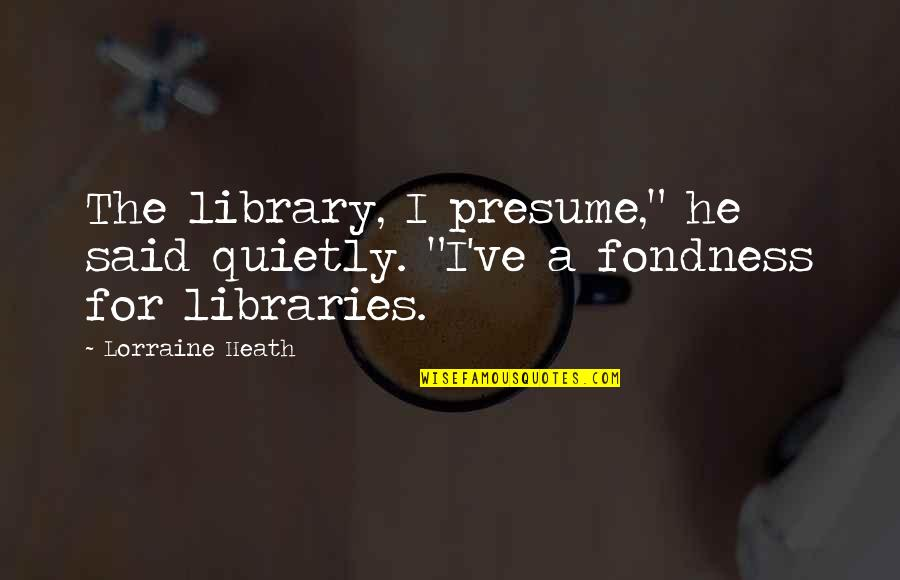 """World Aids Day Sayings Quotes By Lorraine Heath: The library, I presume,"""" he said quietly. """"I've"""