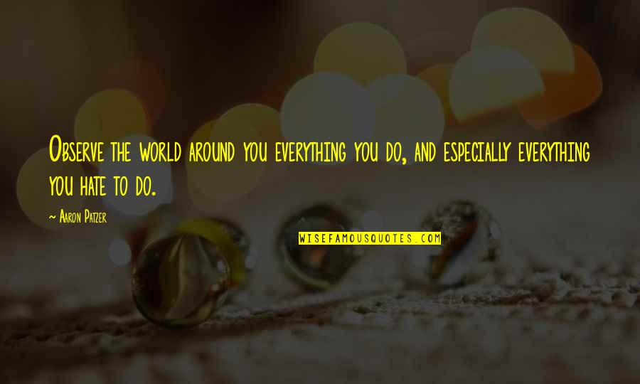 World Around You Quotes By Aaron Patzer: Observe the world around you everything you do,