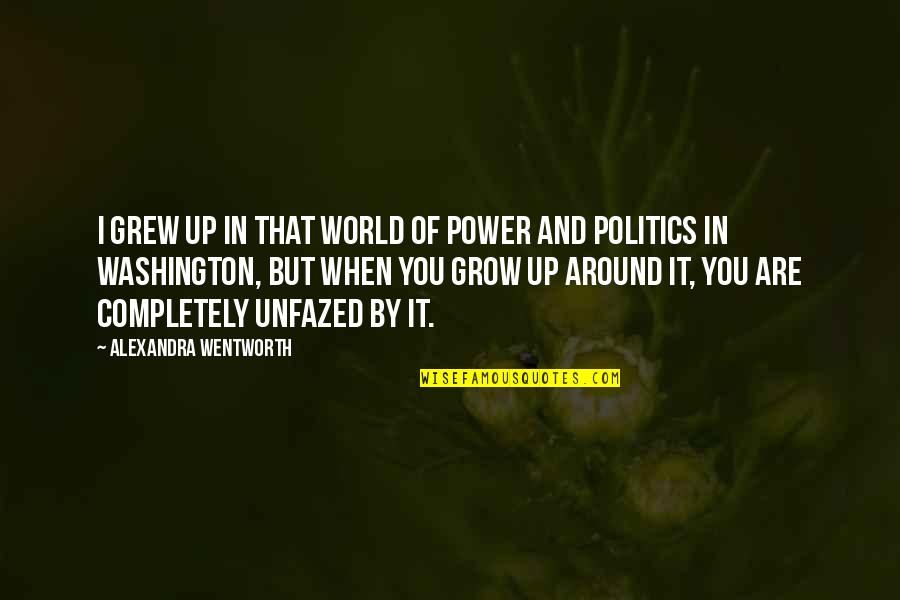 World Around You Quotes By Alexandra Wentworth: I grew up in that world of power
