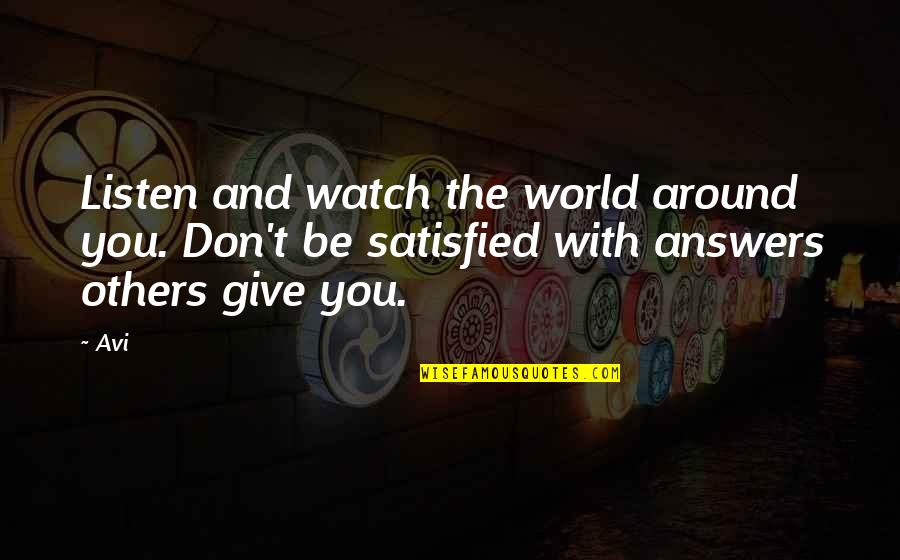 World Around You Quotes By Avi: Listen and watch the world around you. Don't