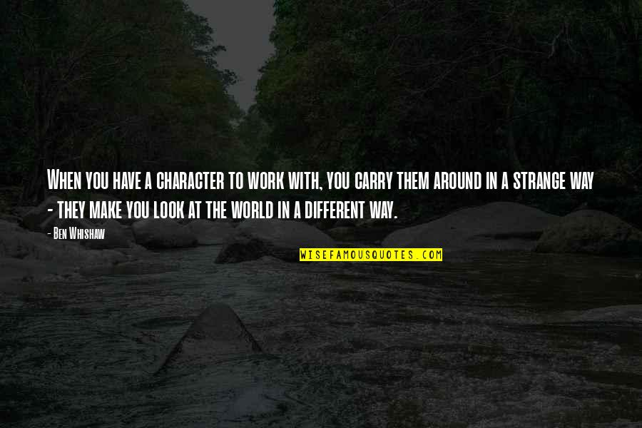World Around You Quotes By Ben Whishaw: When you have a character to work with,