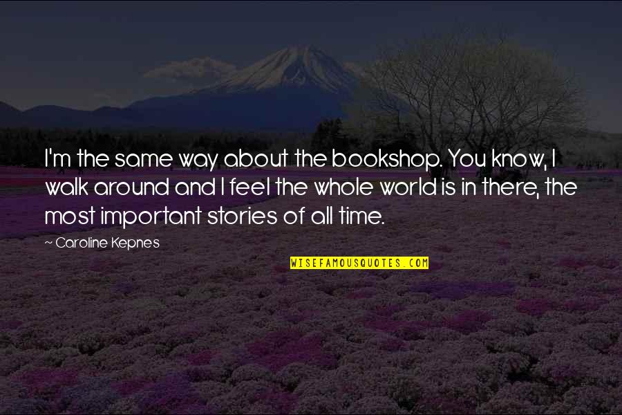 World Around You Quotes By Caroline Kepnes: I'm the same way about the bookshop. You
