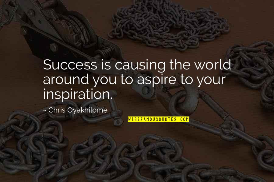 World Around You Quotes By Chris Oyakhilome: Success is causing the world around you to