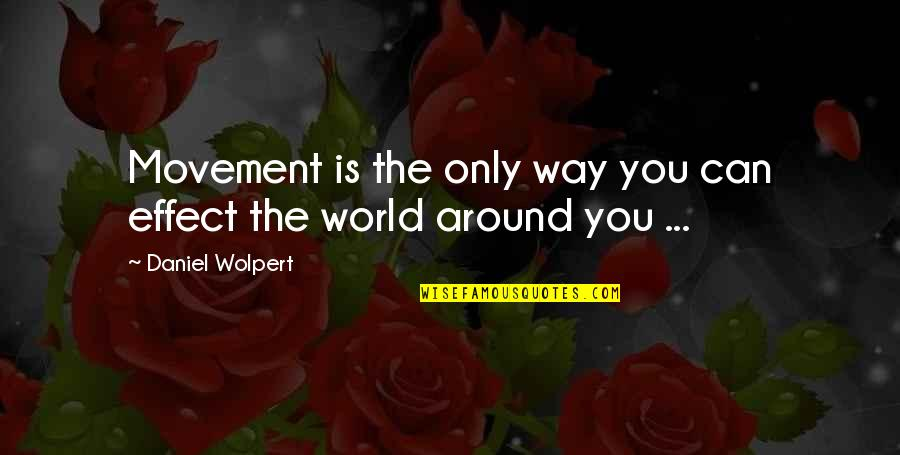 World Around You Quotes By Daniel Wolpert: Movement is the only way you can effect