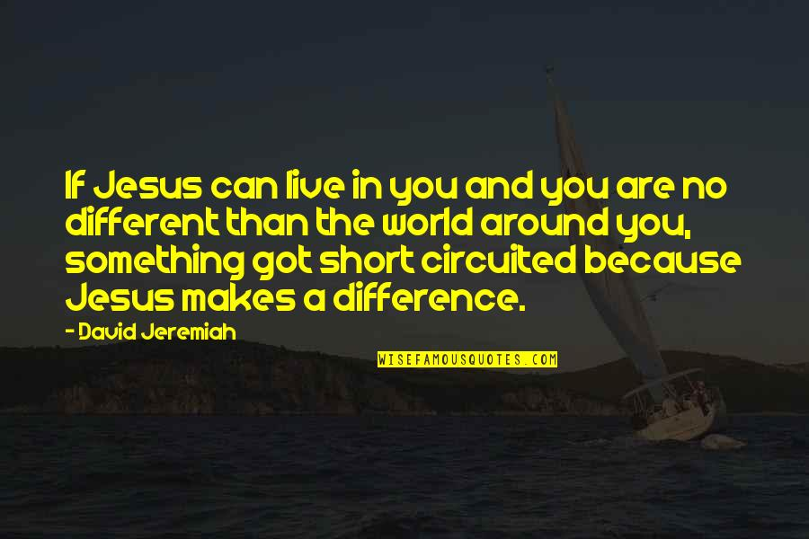 World Around You Quotes By David Jeremiah: If Jesus can live in you and you