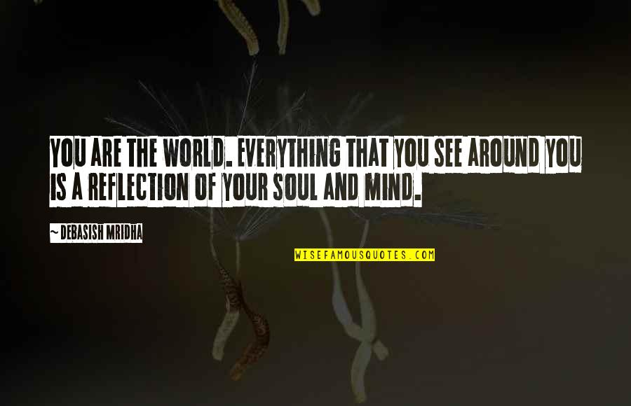 World Around You Quotes By Debasish Mridha: You are the world. Everything that you see