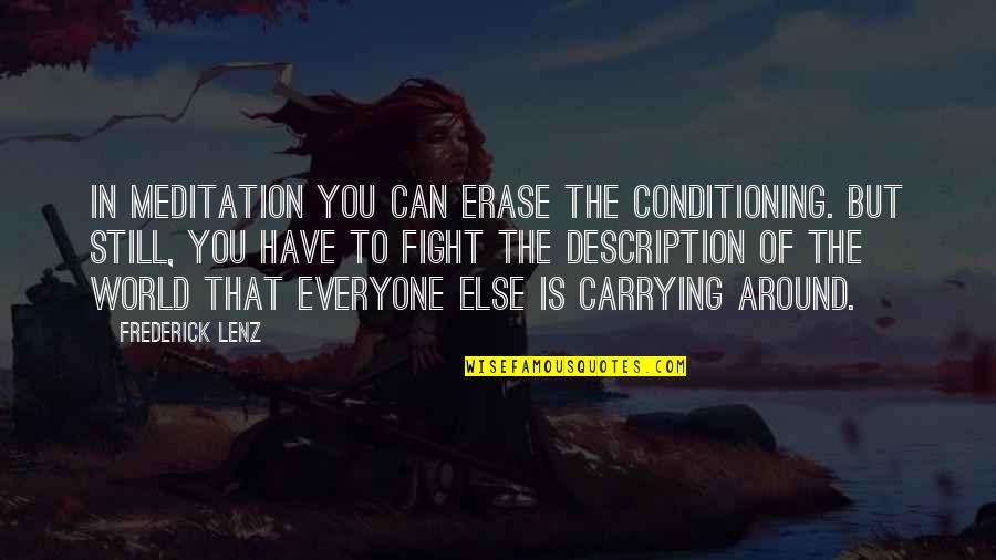 World Around You Quotes By Frederick Lenz: In meditation you can erase the conditioning. But