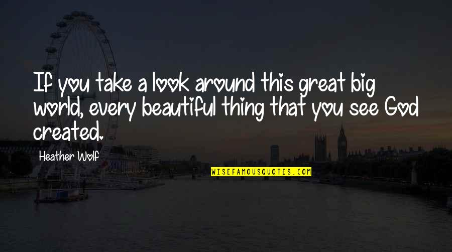 World Around You Quotes By Heather Wolf: If you take a look around this great