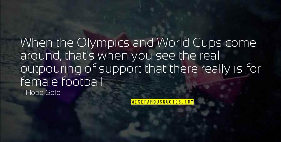 World Around You Quotes By Hope Solo: When the Olympics and World Cups come around,