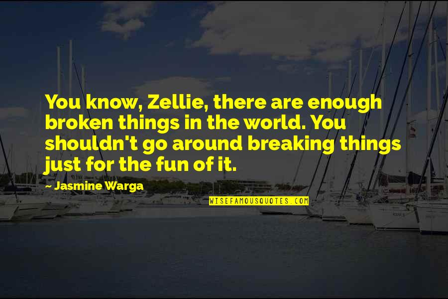 World Around You Quotes By Jasmine Warga: You know, Zellie, there are enough broken things