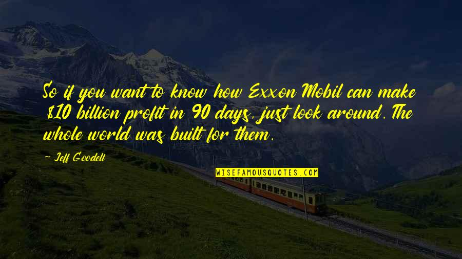 World Around You Quotes By Jeff Goodell: So if you want to know how Exxon