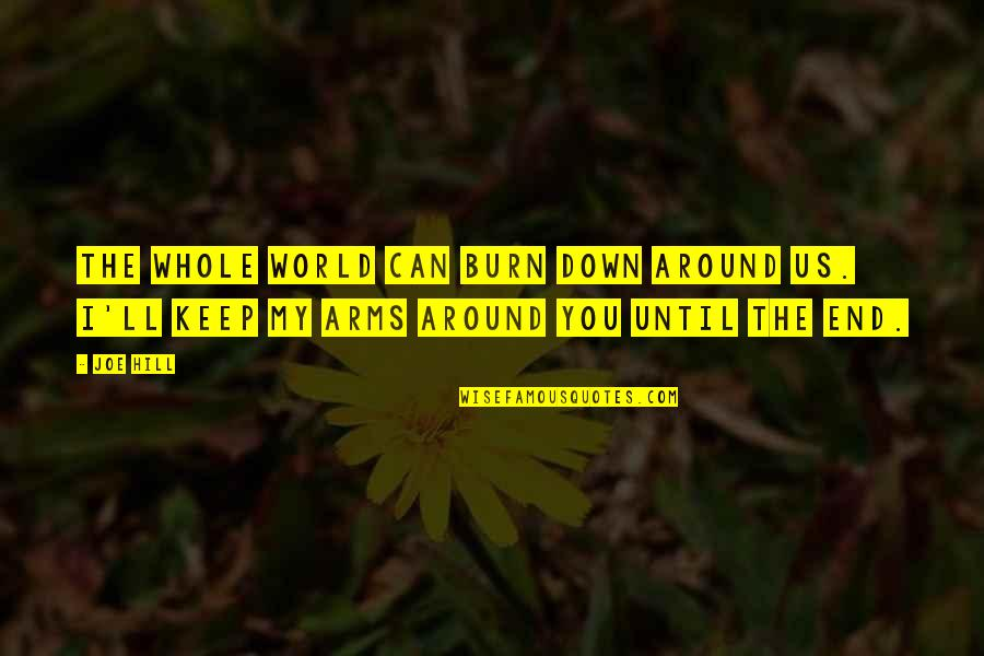World Around You Quotes By Joe Hill: The whole world can burn down around us.