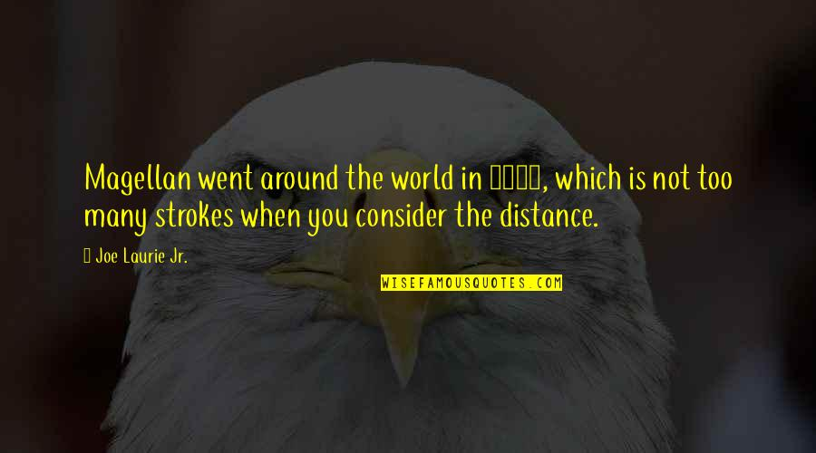 World Around You Quotes By Joe Laurie Jr.: Magellan went around the world in 1521, which