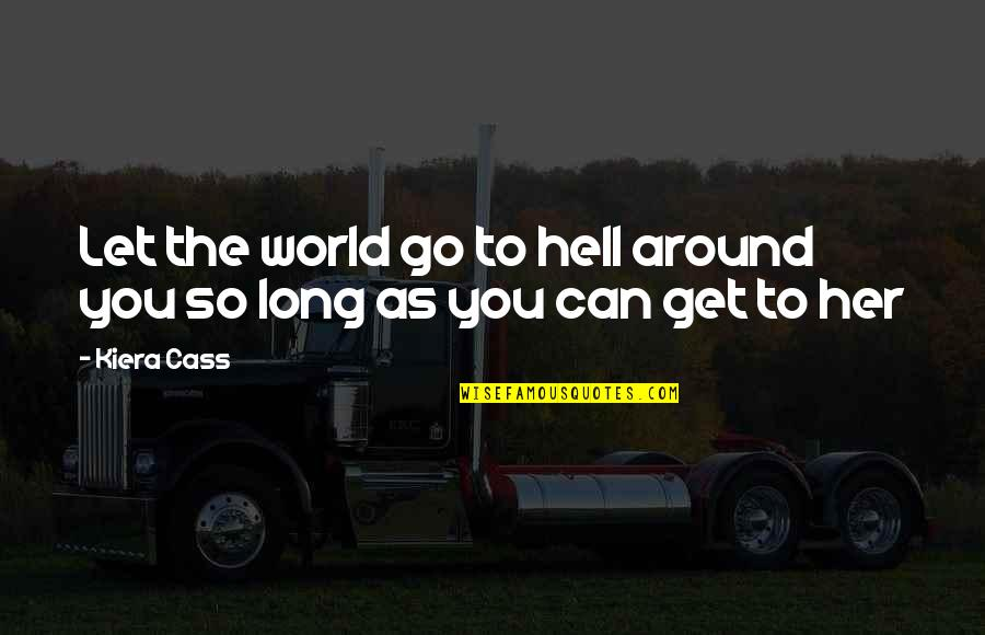 World Around You Quotes By Kiera Cass: Let the world go to hell around you