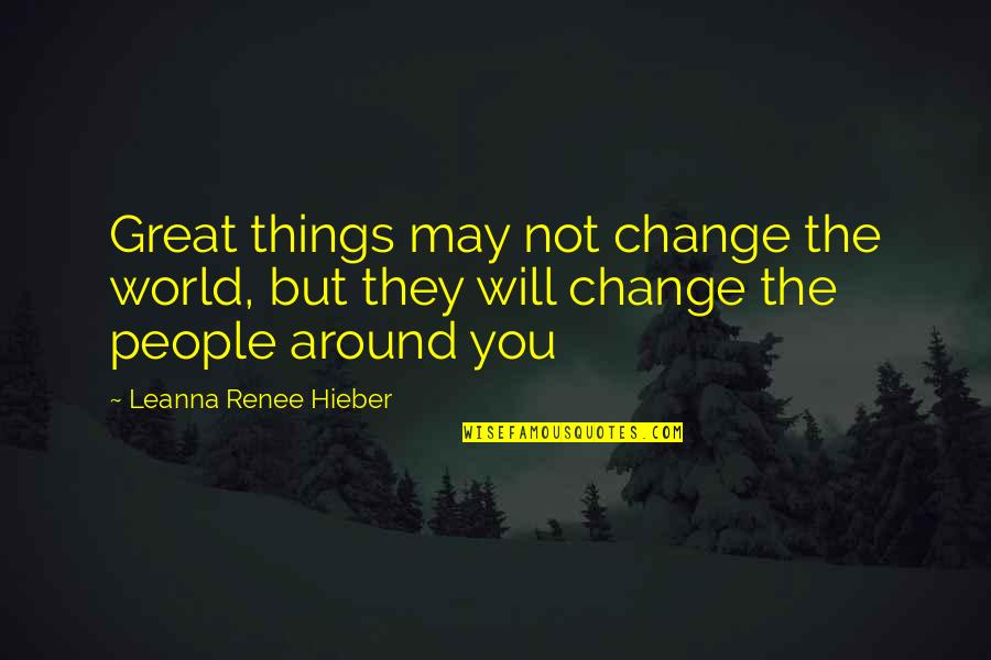 World Around You Quotes By Leanna Renee Hieber: Great things may not change the world, but