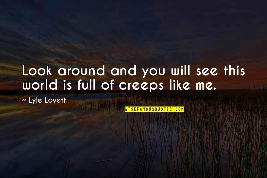 World Around You Quotes By Lyle Lovett: Look around and you will see this world