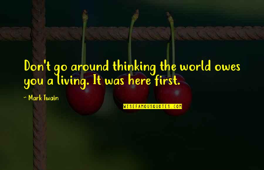World Around You Quotes By Mark Twain: Don't go around thinking the world owes you
