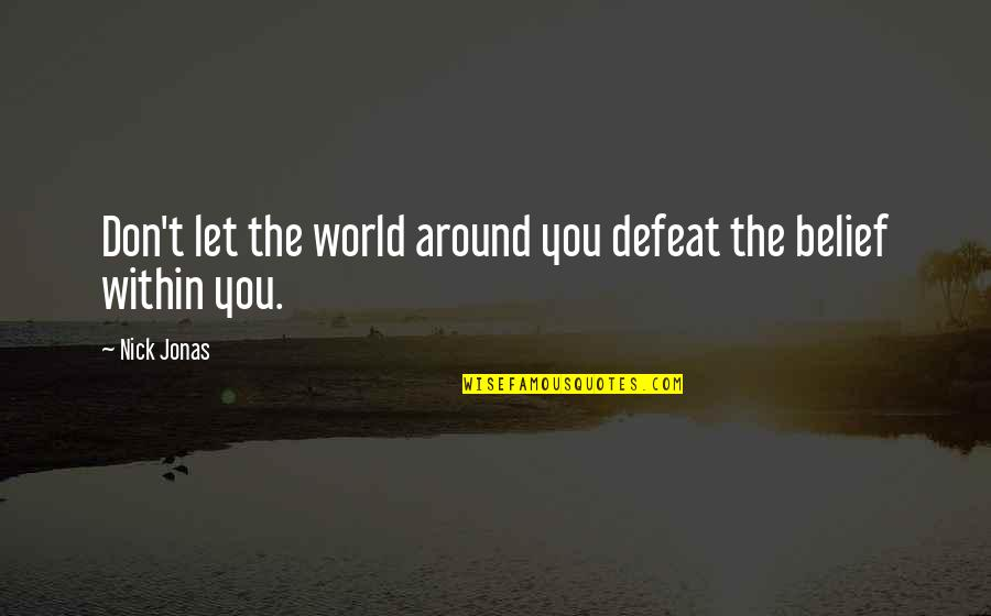 World Around You Quotes By Nick Jonas: Don't let the world around you defeat the