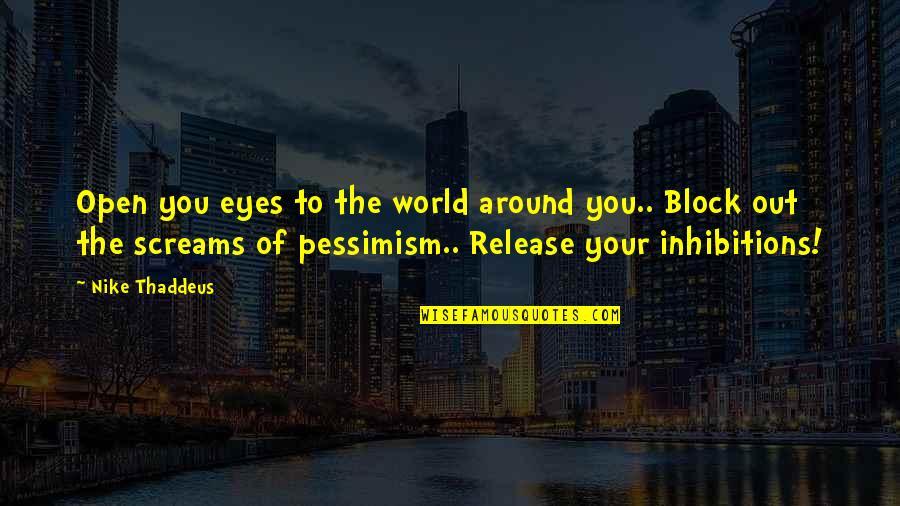 World Around You Quotes By Nike Thaddeus: Open you eyes to the world around you..