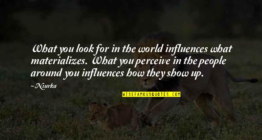 World Around You Quotes By Niurka: What you look for in the world influences