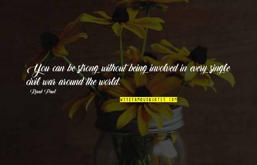 World Around You Quotes By Rand Paul: You can be strong without being involved in