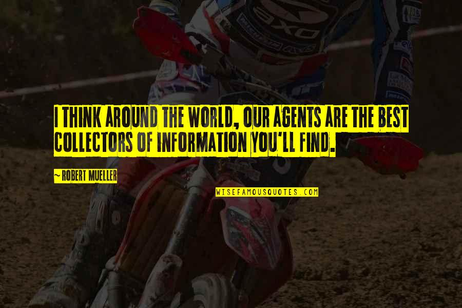 World Around You Quotes By Robert Mueller: I think around the world, our agents are