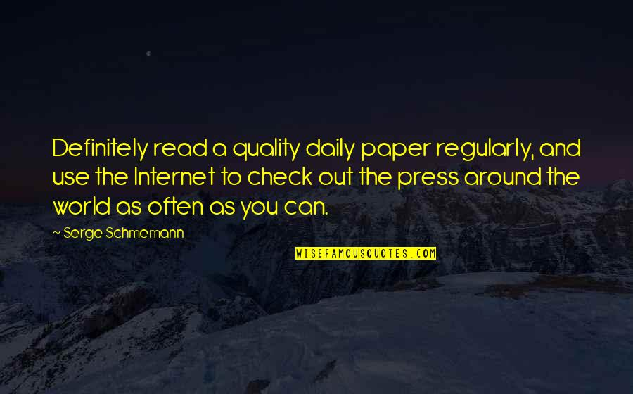World Around You Quotes By Serge Schmemann: Definitely read a quality daily paper regularly, and