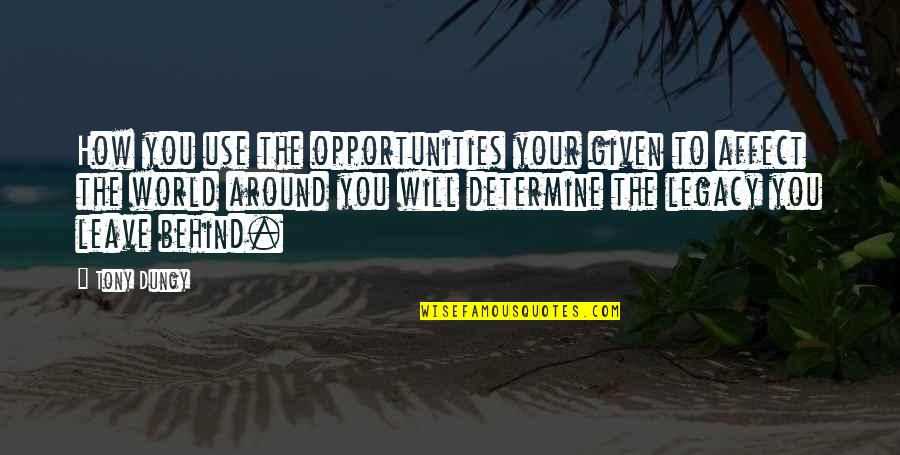World Around You Quotes By Tony Dungy: How you use the opportunities your given to