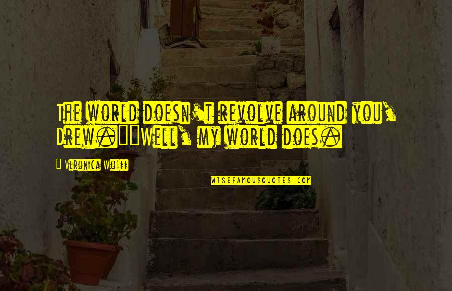 """World Around You Quotes By Veronica Wolff: The world doesn't revolve around you, Drew.""""""""Well, my"""